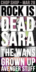 Rock is Dead Sara, The Wans, Grown Up Avenger Stuff